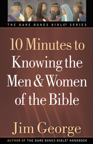 10 Minutes to Knowing the Men and Women of the Bible (suppress Bare Bones Bible Bios) - eBook  -     By: Jim George