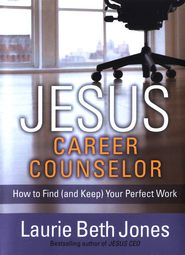 Jesus, Career Counselor: How to Find (and Keep) Your Perfect Work  -     By: Laurie Beth Jones