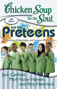 Chicken Soup for the Soul: Just for Preteens: 101 Stories of Inspiration and Support for Preteens - eBook  -     By: Jack Canfield, Mark Victor Hansen, Amy Newmark