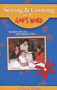 Sewing & Growing with God's Word: Devotions for Use with Stitches & Pins  -     By: JoAnn Gagnon