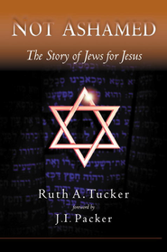 Not Ashamed: The Story of Jews for Jesus - eBook  -     By: Ruth A. Tucker, J.I. Packer