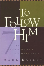 To Follow Him: The Seven Marks of a Disciple - eBook  -     By: Mark Bailey