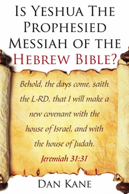 Is Yeshua The Prophesied Messiah of the Hebrew Bible?  -     By: Dan Kane