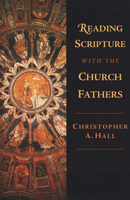 Reading Scripture with the Church Fathers   -     By: Christopher Hall
