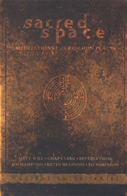 Sacred Space: Meditations for Common Places  -     By: Matt Will, Chap Clark, Beverly Cook
