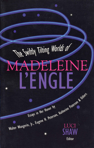 The Swiftly Tilting Worlds of Madeleine L'Engle - eBook  -     By: Luci Shaw
