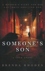 Someone's Son: A Mother's Fight for Her Gay, Drug-Addicted Son  -     By: Brenda Rhodes