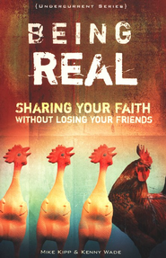 Being Real: Sharing Your Faith Without Losing Your Friends  -     By: Mike Kipp, Kenny Wade