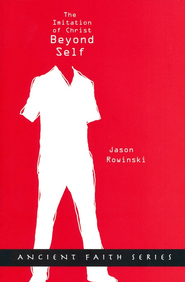 Beyond Self: The Imitation of Christ  -     By: Jason Rowinski