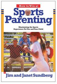 How to Win at Sports Parenting: Maximizing the Sports Experience for You and Your Child - eBook  -     By: Jim Sundberg, Janet Sundberg