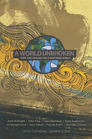 A World Unbroken: Hope and Healing for a Shattered World  -              By: Chris Folmsbee