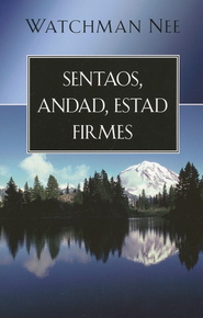 Sentaos, Andad, Estad Firmes  (Sit, Walk, Stand)  -     By: Watchman Nee