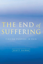 End of Suffering: Finding Purpose in Pain - eBook  -     By: Scott Cairns