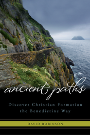 Ancient Paths: Discover Christian Formation the Benedictine Way - eBook  -     By: David Robinson