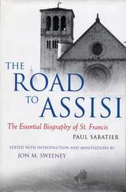 The Road to Assisi: The Essential Biography of St. Francis - eBook  -     Edited By: Jon M. Sweeney     By: Paul Sabatier, edited by John M. Sweeney
