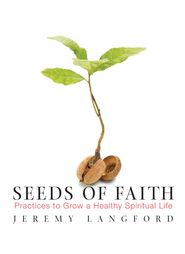 Seeds of Faith: Practices to Grow a Healthy Spiritual Life - eBook  -     By: Jeremy Langford
