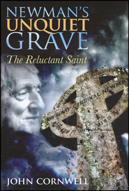Newman's Unquiet Grave: The Reluctant Saint  -     By: John Cornwell