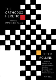 Orthodox Heretic: And Other Impossible Tales - eBook  -     By: Peter Rollins