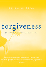 Forgiveness: Following Jesus into Radical Loving - eBook  -     By: Paula Huston
