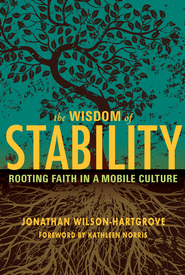 Wisdom of Stability: Rooting Faith in a Mobile Culture - eBook  -     By: Jonathan Wilson-Hartgrove
