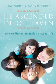 He Ascended into Heaven: Learn to Live an Ascension-Shaped Life - eBook  -     By: Tim Perry
