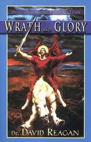 Wrath and Glory: Unveiling the majestic Book of Revelation  -     By: David Reagan