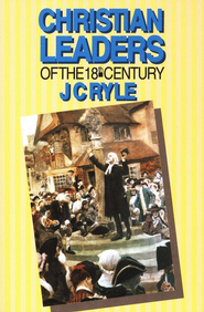Christian Leaders of the Eighteenth  Century  -     By: J.C. Ryle