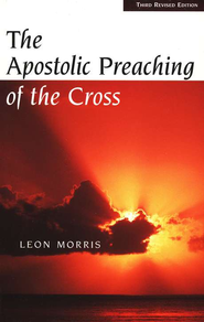 The Apostolic Preaching of the Cross   -              By: Leon Morris