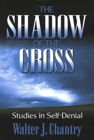 Shadow of the Cross: Studies in       Self-Denial  -     By: Walter J. Chantry