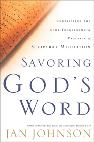 Savoring God's Word: Cultivating the Soul-Transforming Practice of Scripture Meditation - eBook  -     By: Jan Johnson