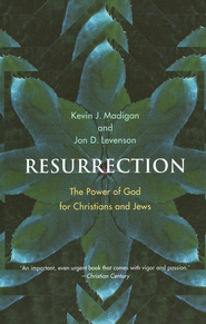 Resurrection: The Power of God for Christians and Jews  -     By: Kevin J. Madigan, Jon D. Levenson