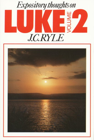 Expository Thoughts on Luke, Volume 2  -     By: J.C. Ryle