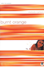 Burnt Orange: Color Me Wasted - eBook  -     By: Melody Carlson