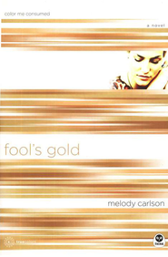 Fool's Gold: Color Me Consumed - eBook  -     By: Melody Carlson