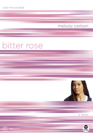 Bitter Rose: Color Me Crushed - eBook  -     By: Melody Carlson