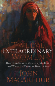 Twelve Extraordinary Women, Large Print  -     By: John MacArthur