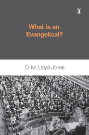 What Is an Evangelical   -     By: D. Martyn Lloyd-Jones