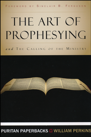 The Art of Prophesying   -              By: William Perkins