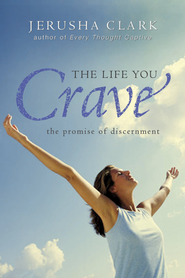 The Life You Crave: The Promise of Discernment - eBook  -     By: Jerusha Clark