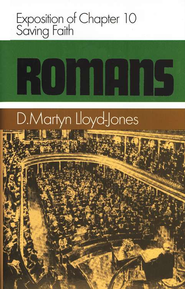 Romans 10: Saving Faith   -     By: D. Martyn Lloyd-Jones