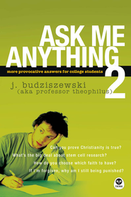 Ask Me Anything 2: More Provocative Answers for College Students - eBook  -     By: J. Budziszewski
