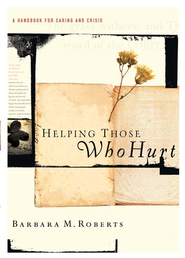 Helping Those Who Hurt: A Handbook for Caring and Crisis - eBook  -     By: Barbara Roberts