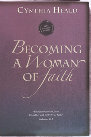 Becoming a Woman of Faith: Fixing our eyes on Jesus, the author and perfecter of faith. Hebrews 12:2 - eBook  -     By: Cynthia Heald
