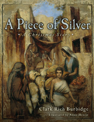 A Piece of Silver: A Christmas Story  -              By: Clark Rich Burbidge, Annie Henrie