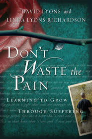 Don't Waste the Pain: Learning to Grow Through Suffering - eBook  -     By: David Lyons, Linda Lyons Richardson