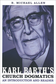 Karl Barth's Church Dogmatics: An Introduction and Reader  -              By: Michael R. Allen