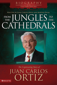 From the Jungles to the Cathedrals - eBook  -     By: Juan Carlos Ortiz
