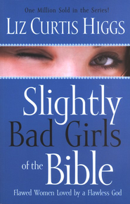 Slightly Bad Girls of the Bible, Large Print  -     By: Liz Curtis Higgs