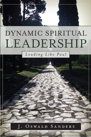 Dynamic Spiritual Leadership: Leading Like Paul - eBook  -     By: J. Oswald Sanders