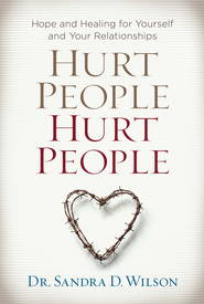 Hurt People Hurt People: Hope and Healing for Yourself and Your Relationships - eBook  -     By: Sandra Wilson